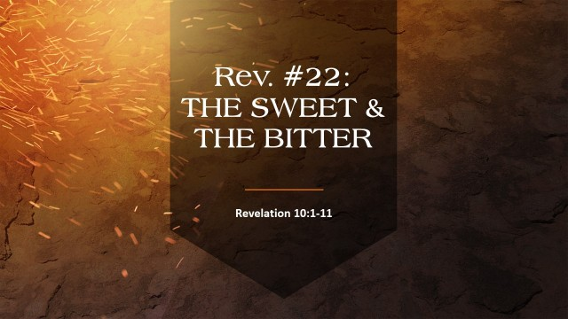 REVELATION #22  THE SWEET & THE BITTER – Clear Bible